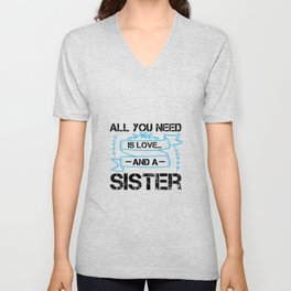 All You Need Is Love ... And A Sister Unisex V-Neck