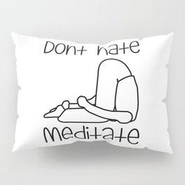 Don't Hate Meditate - Yoga - Workout. Fun & Original buddhism gift. Pillow Sham