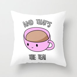 And That's The Tea Throw Pillow