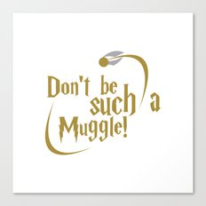 Don't Be Such A Muggle Canvas Print