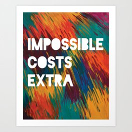 Impossible Costs Extra Art Print