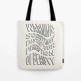 WARNING: Society may distort your perception of beauty Tote Bag