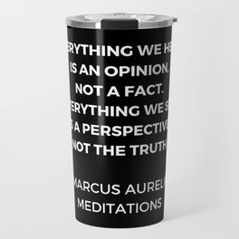 Stoic Wisdom Quotes - Marcus Aurelius Meditations - Everything we hear is an opinion Travel Mug