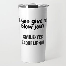 Will you give me a blow job? Travel Mug