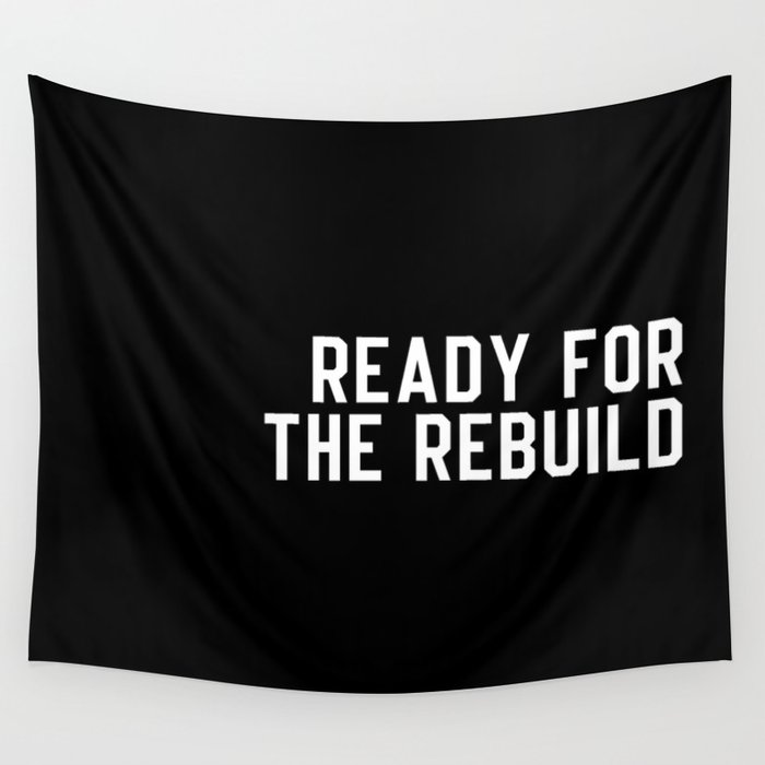 Ready For The Rebuild Wall Tapestry
