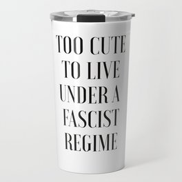 TOO CUTE FOR FASCISM (black text) Travel Mug
