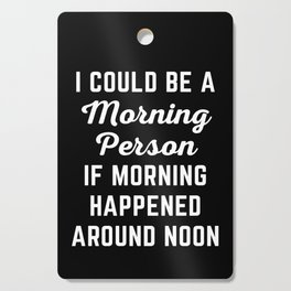 Could Be Morning Person Funny Quote Cutting Board