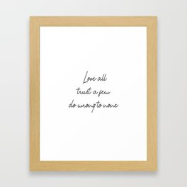 Love all, trust a few, do wrong to none Framed Art Print
