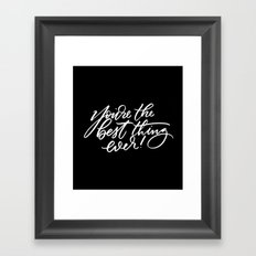 You're the Best Thing Ever! Framed Art Print