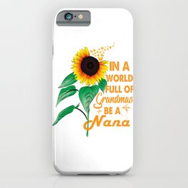 Womens In A World Full Of Grandmas Be a Nana Sunflower Butterfly iPhone Case