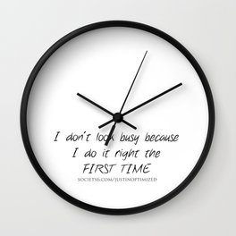 I don't look busy because I do things right the first time Wall Clock