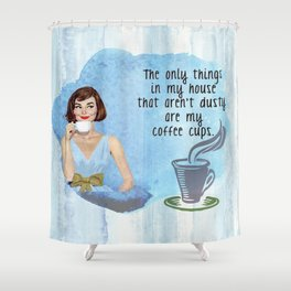 No Dusty Coffee Cups Here Shower Curtain