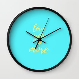 Love You More - Teal Wall Clock