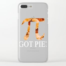 Simple As Pie...or Pi? Looking For A Pi Shirt? Here's a Mathematics T-shirt Saying Got Pie? Design Clear iPhone Case