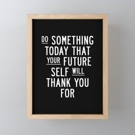Do Something Today That Your Future Self Will Thank You For Inspirational Life Quote Bedroom Art Framed Mini Art Print