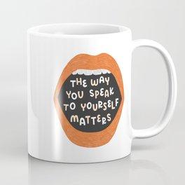 The Way You Speak To Yourself Matters Coffee Mug
