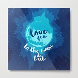 QUOTE Love You To The Moon And Back Metal Print