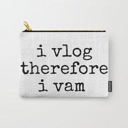 I Vlog Therefore I Vam Carry-All Pouch