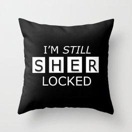 I'm Still SHERlocked Throw Pillow