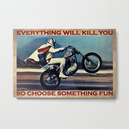 Ev-el Kni-evel pulling a wheelie everything will kill you so choose something fun poster Metal Print