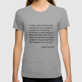 I Ask No Favors For My Sex.   Sarah Grimke Quote T-shirt