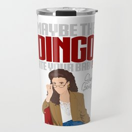 Maybe the Dingo Ate Your Baby! Travel Mug