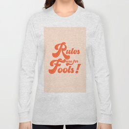 Rules are for fools Long Sleeve T-shirt