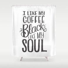 I LIKE MY COFFEE BLACK LIKE MY SOUL Shower Curtain