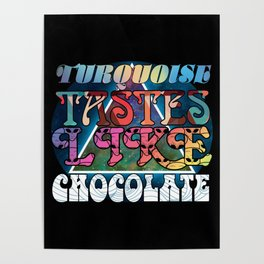 Turquoise Tastes Like Chocolate Poster