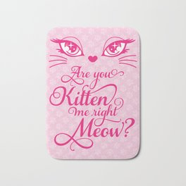 Are You Kitten Me Right Meow? Bath Mat
