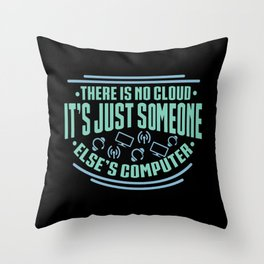 Programmer There Is No Cloud Its Just Someone Elses Computer Throw Pillow