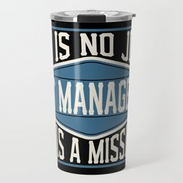 IT Manager  - It Is No Job, It Is A Mission Travel Mug