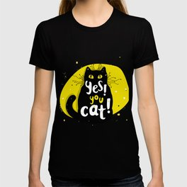 Yes, you CAT! T-shirt