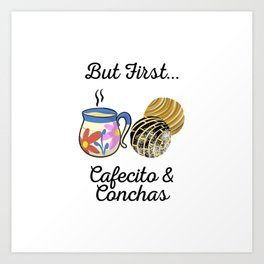 Funny But First Cafecito & Conchas Gift Cool Mexican Foodie T-Shirt Art Print