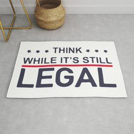 Think While It's Still Legal Rug