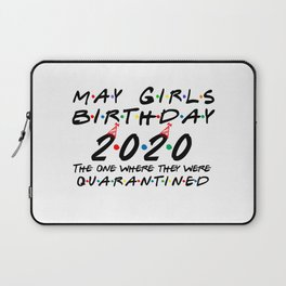 May Girls 2020 The one Where They were quarantined i Celebrate My Birthday in Quarantine Laptop Sleeve