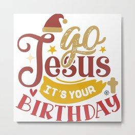 Go Jesus It's Your Birthday Christmas Holiday Metal Print
