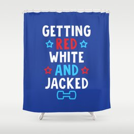 Getting Red, White And Jacked Shower Curtain
