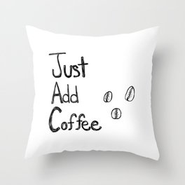 Just Add Coffee Throw Pillow