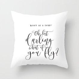 What if I fall? Oh but darling, what if you fly? Throw Pillow