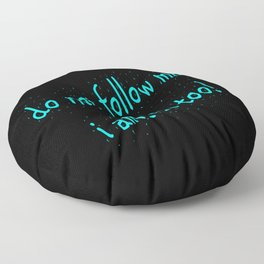 Do not follow me I am lost too (quotes) Floor Pillow