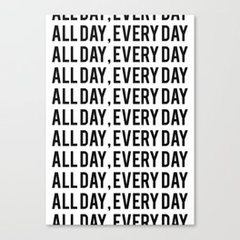 All Day, Every Day Canvas Print