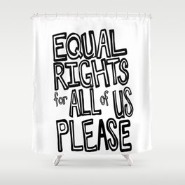 equal rights please Shower Curtain