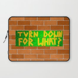 Turn Down For What? Laptop Sleeve