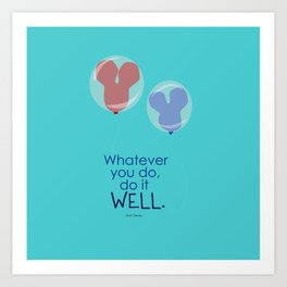 whatever you do, do it well Art Print
