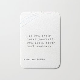 """""""If you truly loved yourself, you could never hurt another."""" Bath Mat"""