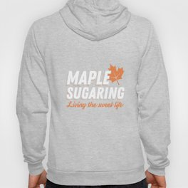 Maple Sugaring Sweet Life Tap Sugar Tshirt for Sugar Farmer Hoody