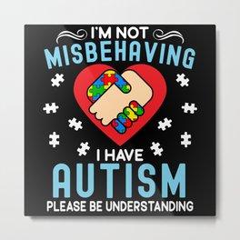 I'm Not Misbehaving I Have Autism Awareness ASD Metal Print