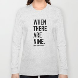 WHEN THERE ARE NINE. - Ruth Bader Ginsburg Long Sleeve T-shirt
