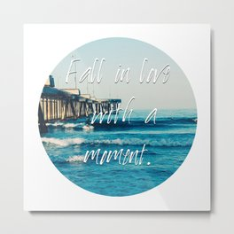 Fall in Love with a Moment / Happy Someone  Metal Print